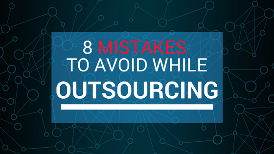 8 Mistakes To Avoid While Outsourcing