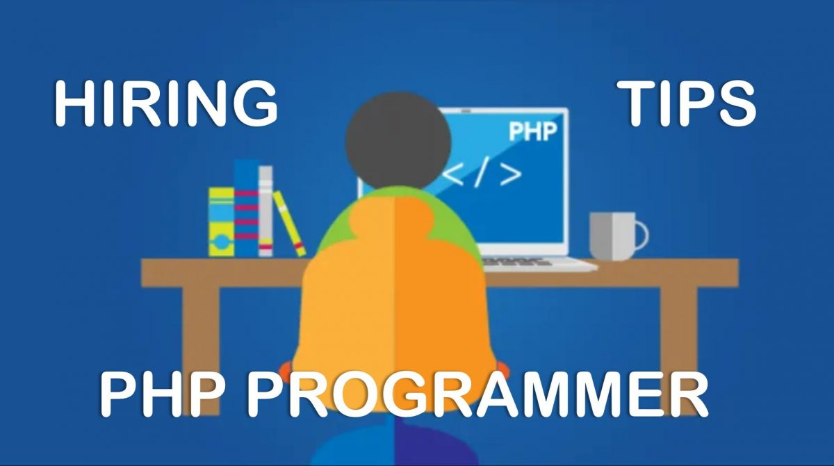 Tips For Hiring Best PHP Programmers From An Outsourcing Company