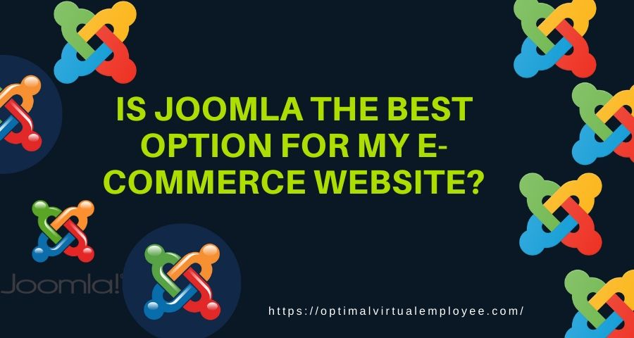 Is Joomla The Best Option For E-Commerce Websites?