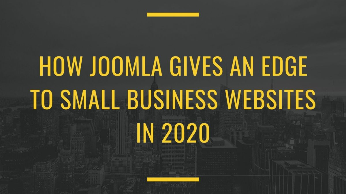How Joomla Gives an Edge to Small Business Websites in 2020
