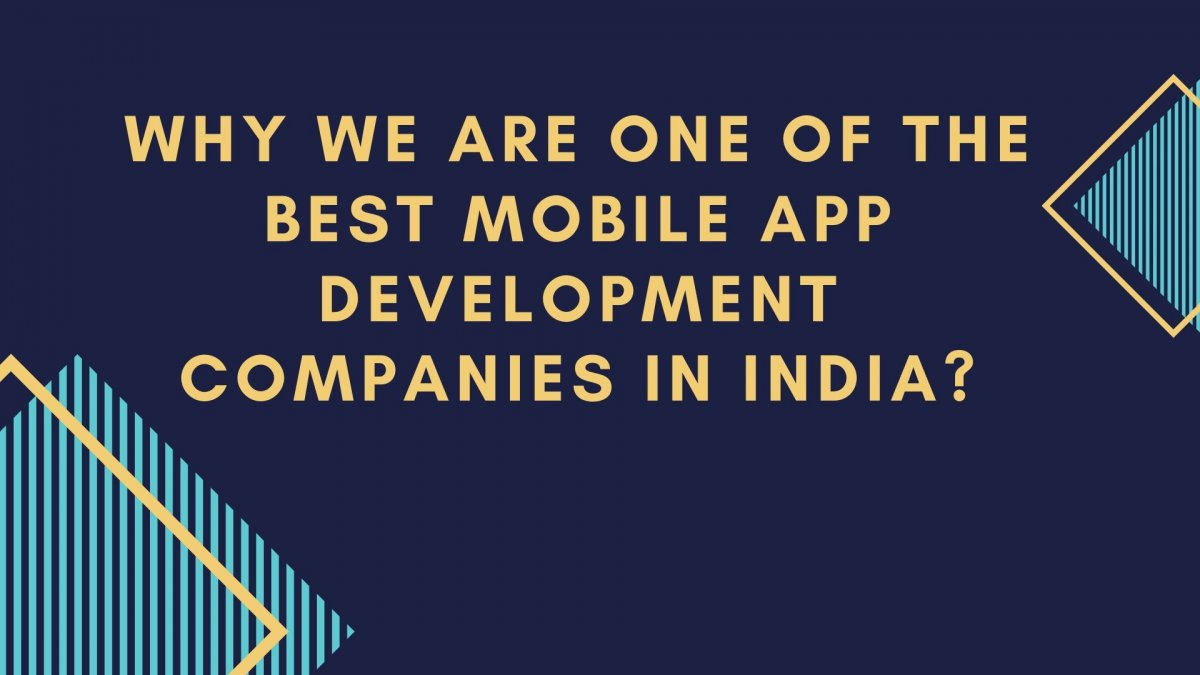 What Makes Us One Of The Best Mobile App Development Companies In India?
