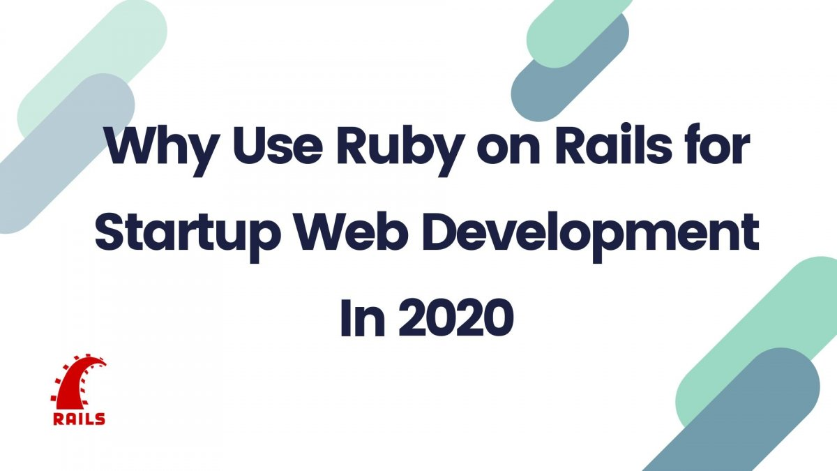 Why Use Ruby on Rails for Startup Web Development In 2020