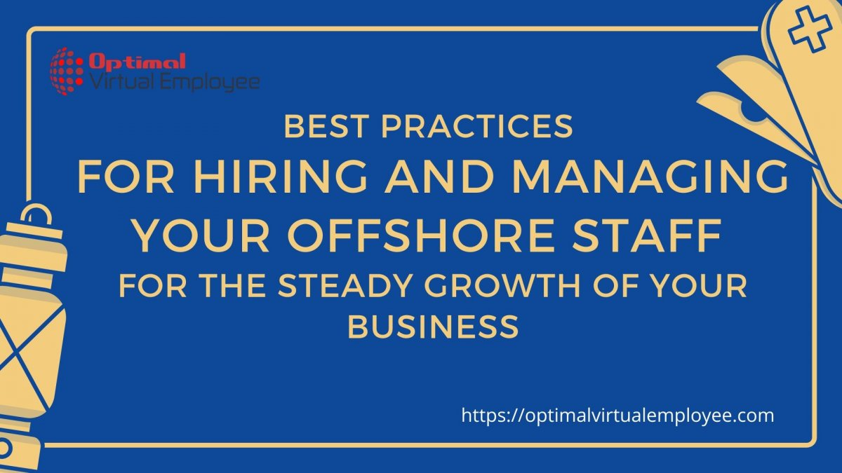 Best Practices for Hiring and Managing your Offshore Staff for the Steady Growth of your Business