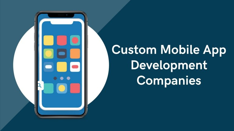 Top 5 Custom Mobile App Development Companies for Your Next Project
